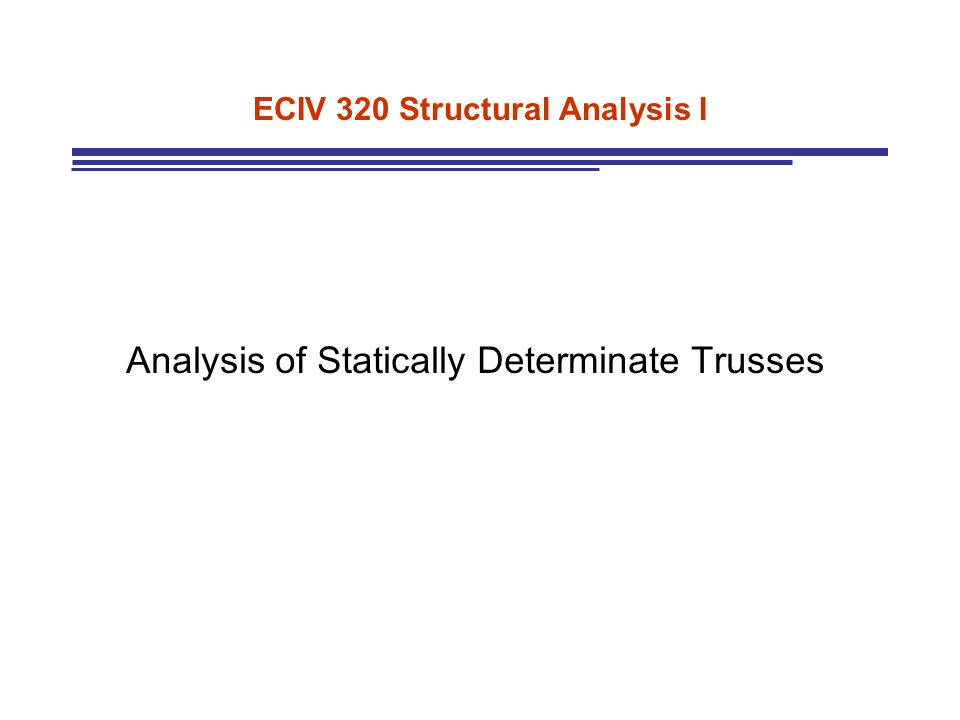 ECIV 320 Structural Analysis I Analysis of Statically Determinate Trusses