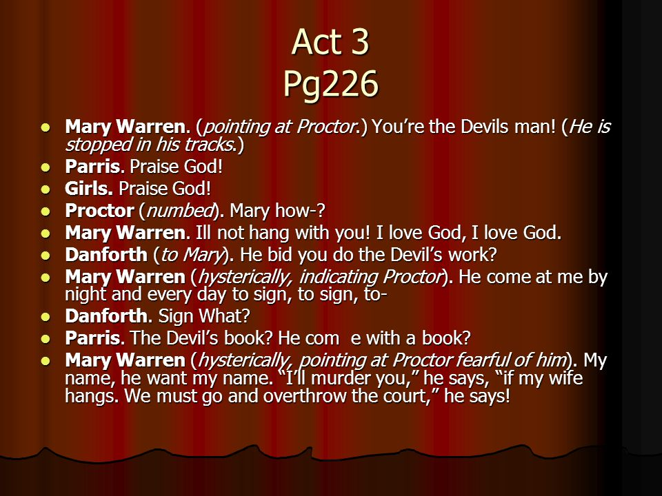 Act 3 Pg226 Mary Warren. (pointing at Proctor.) You're the Devils man.