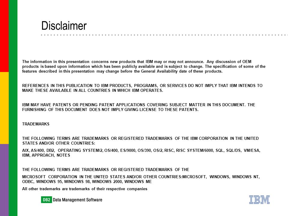 Disclaimer The information in this presentation concerns new products that IBM may or may not announce.