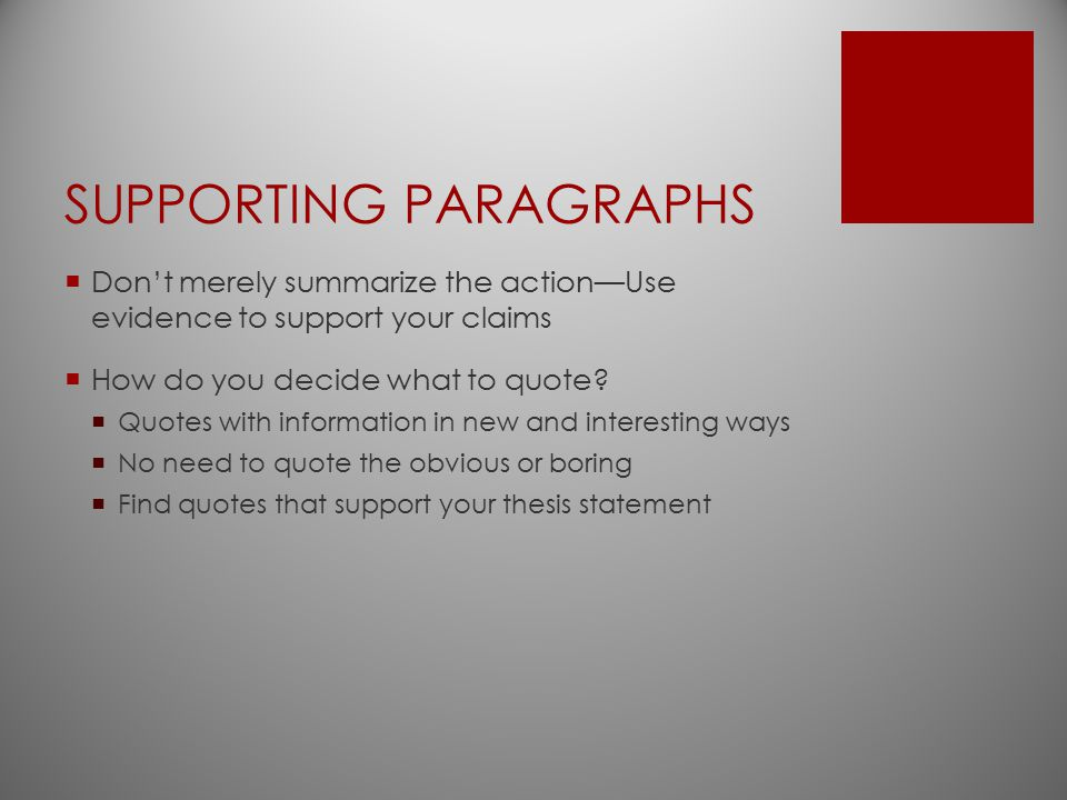 SUPPORTING PARAGRAPHS  Don't merely summarize the action—Use evidence to support your claims  How do you decide what to quote?  Quotes with informa