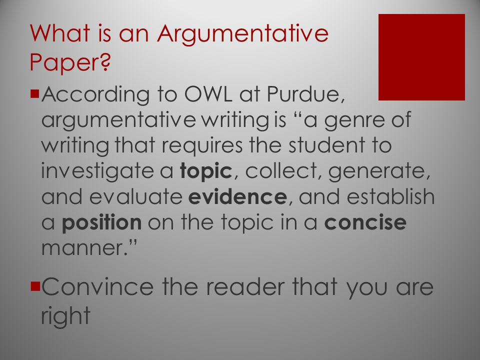 "What is an Argumentative Paper?  According to OWL at Purdue, argumentative writing is ""a genre of writing that requires the student to investigate a"