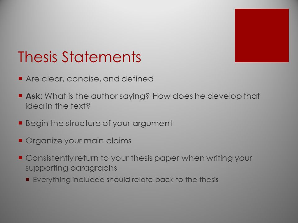 Thesis Statements  Are clear, concise, and defined  Ask : What is the author saying? How does he develop that idea in the text?  Begin the structur