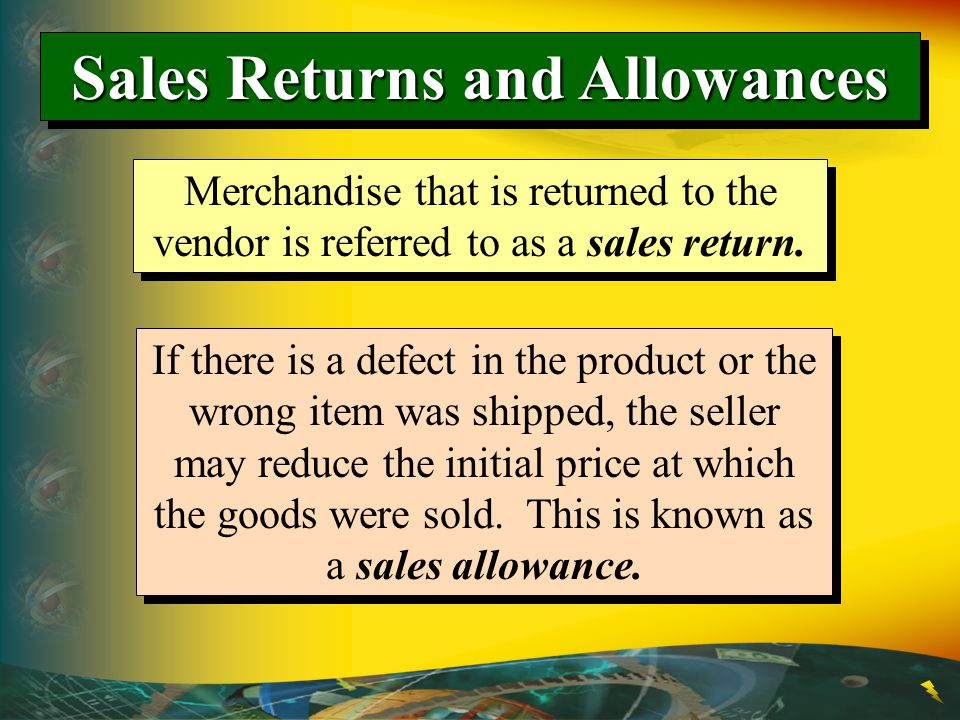 Sales Returns and Allowances Merchandise that is returned to the vendor is referred to as a sales return.