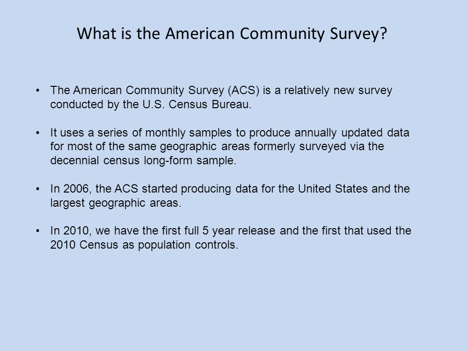 The American Community Survey (ACS) is a relatively new survey conducted by the U.S.