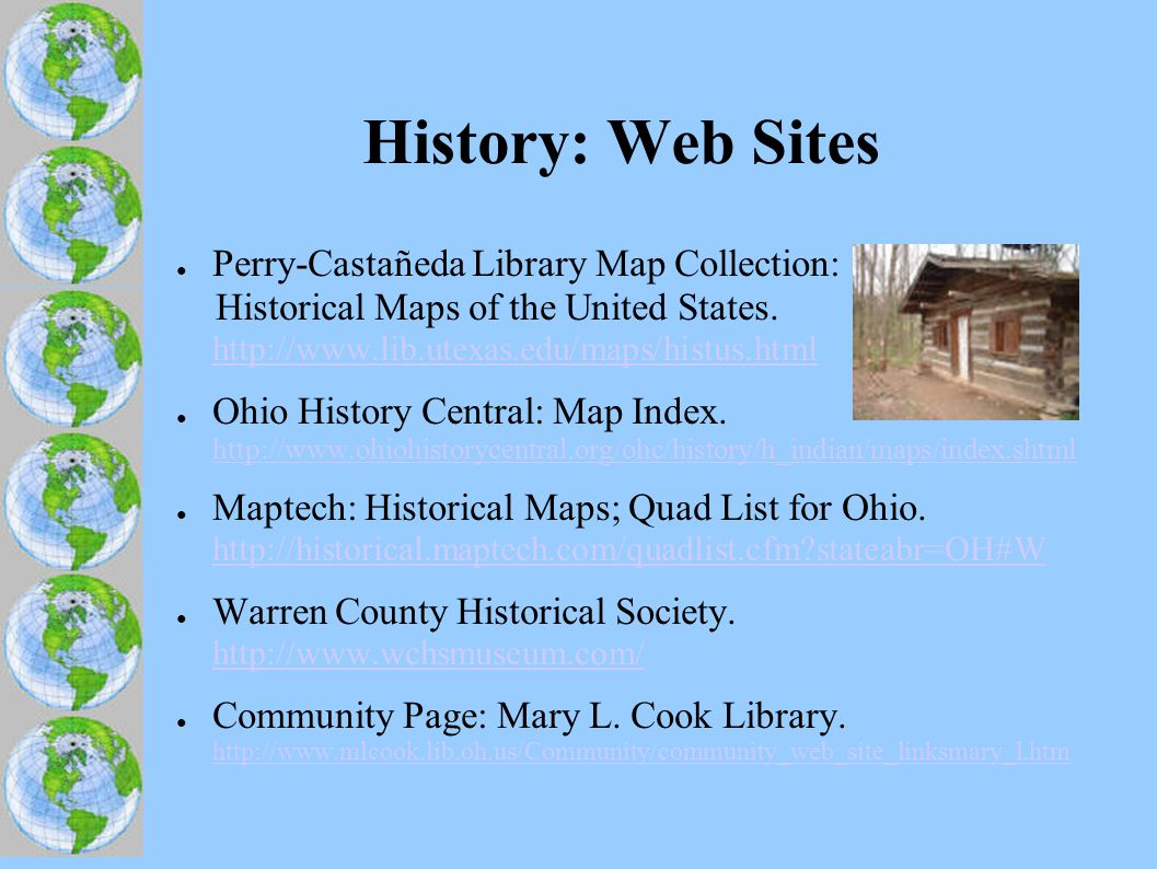 History: Web Sites ● Perry-Castañeda Library Map Collection: Historical Maps of the United States. http://www.lib.utexas.edu/maps/histus.html http://w