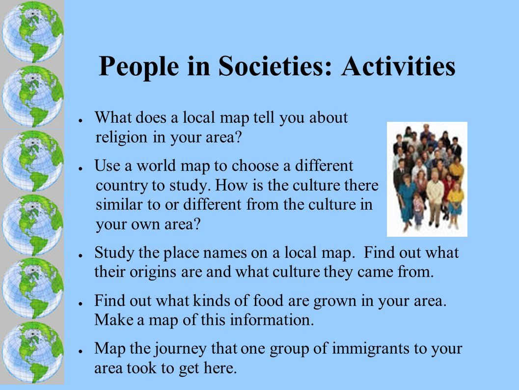 People in Societies: Activities ● What does a local map tell you about religion in your area.