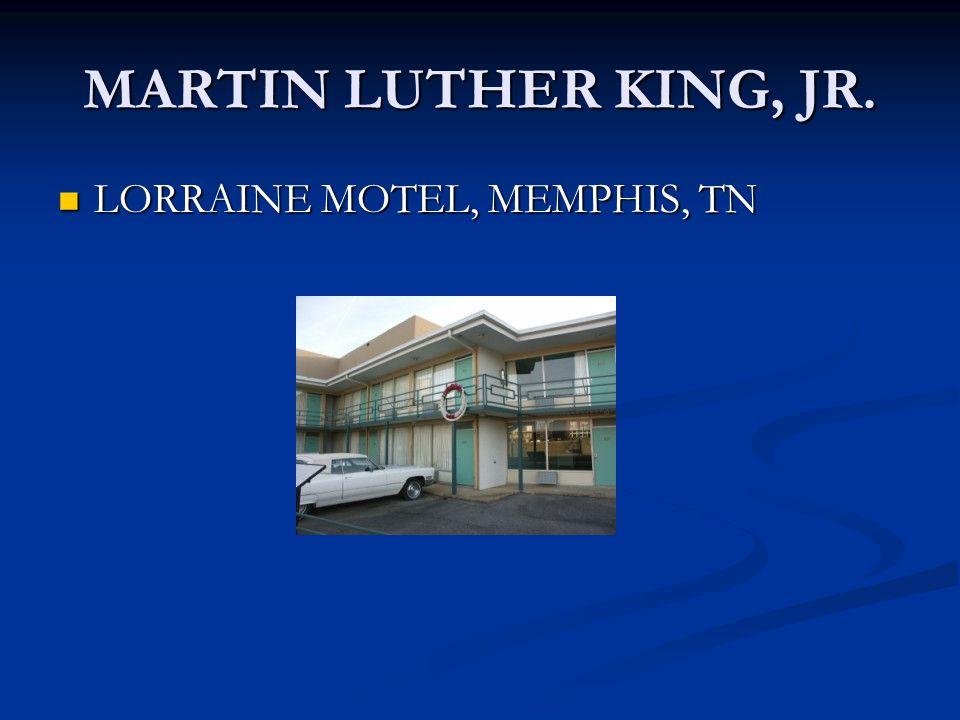 MARTIN LUTHER KING, JR. LORRAINE MOTEL, MEMPHIS, TN LORRAINE MOTEL, MEMPHIS, TN