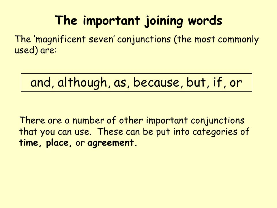 The important joining words The 'magnificent seven' conjunctions (the most commonly used) are: and, although, as, because, but, if, or There are a num