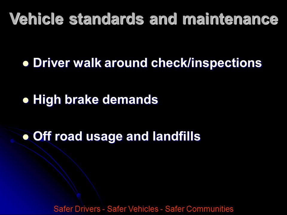 Driver walk around check/inspections Driver walk around check/inspections High brake demands High brake demands Off road usage and landfills Off road