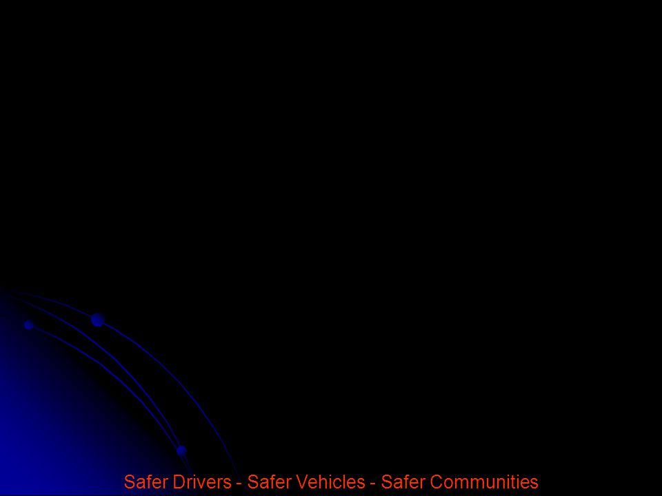 Safer Drivers - Safer Vehicles - Safer Communities