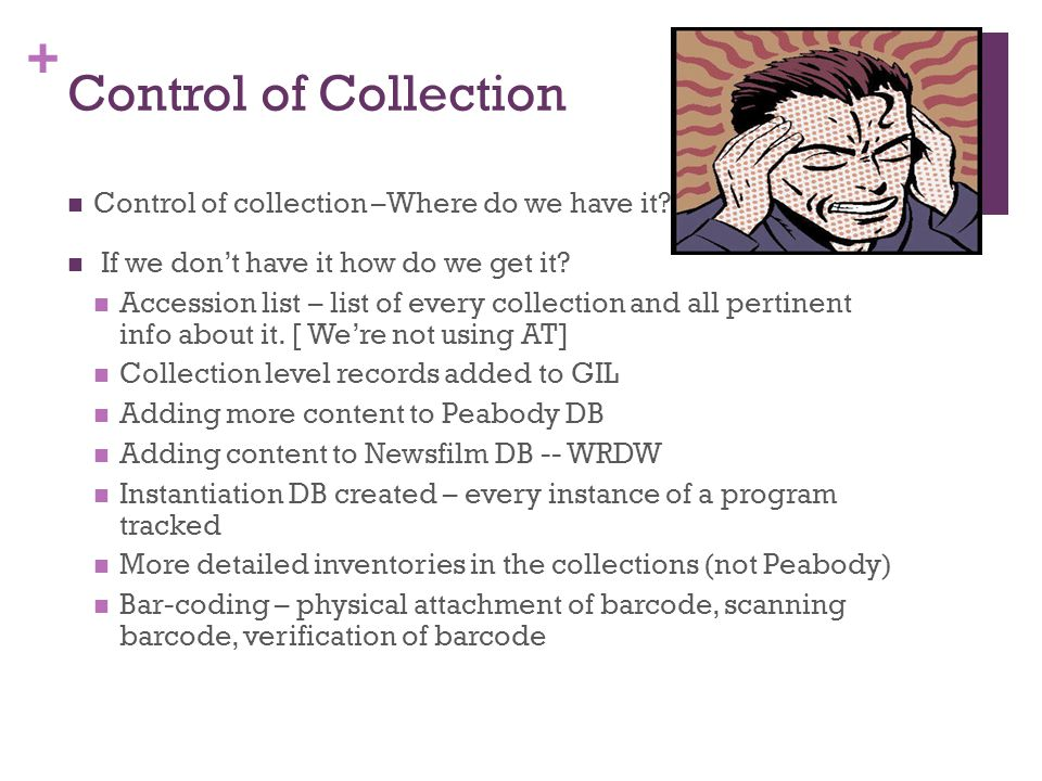 + Control of Collection Control of collection –Where do we have it.