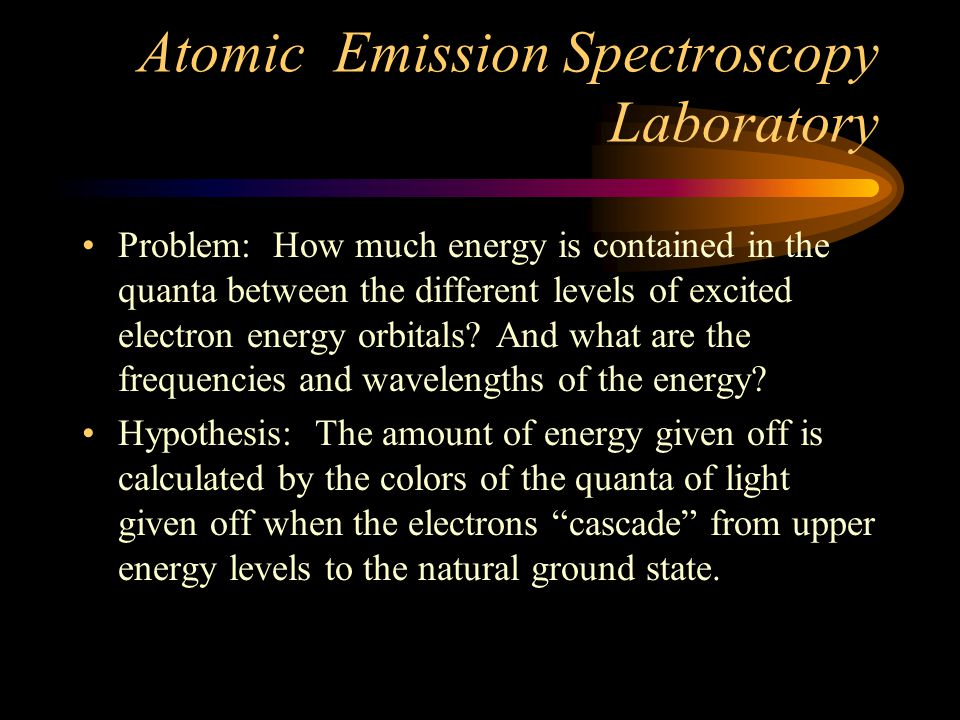 Atomic Emission Spectroscopy Laboratory Problem: How much energy is contained in the quanta between the different levels of excited electron energy orbitals.