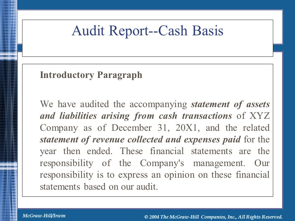 McGraw-Hill/Irwin © 2004 The McGraw-Hill Companies, Inc., All Rights Reserved. Audit Report--Cash Basis Introductory Paragraph We have audited the acc