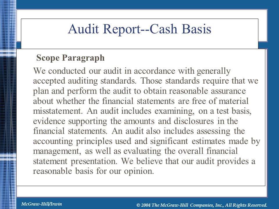 McGraw-Hill/Irwin © 2004 The McGraw-Hill Companies, Inc., All Rights Reserved. Audit Report--Cash Basis Scope Paragraph We conducted our audit in acco