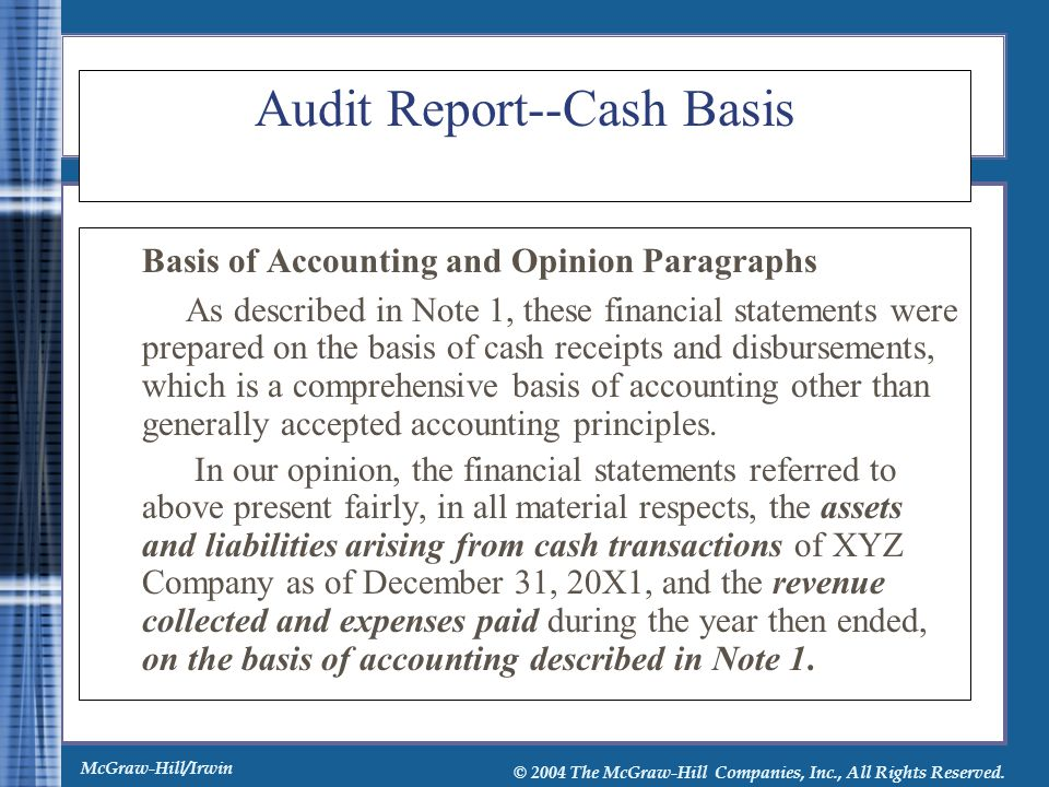 McGraw-Hill/Irwin © 2004 The McGraw-Hill Companies, Inc., All Rights Reserved. Audit Report--Cash Basis Basis of Accounting and Opinion Paragraphs As
