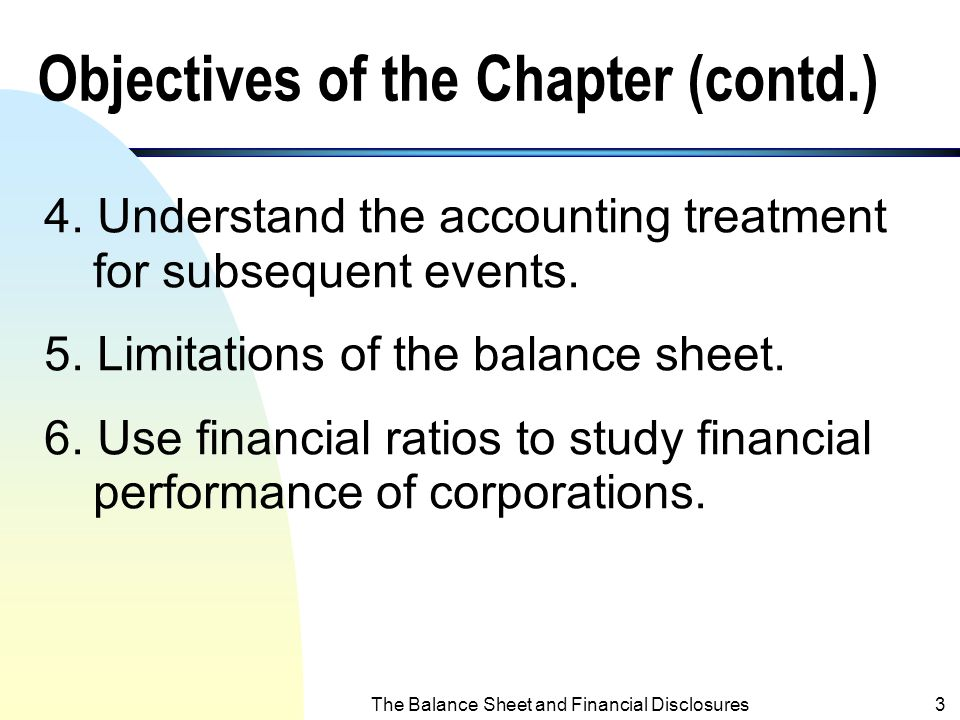 The Balance Sheet and Financial Disclosures2 Objectives of the Chapter 1. Identify the major classifications of the balance sheet. 2. Prepare a classi