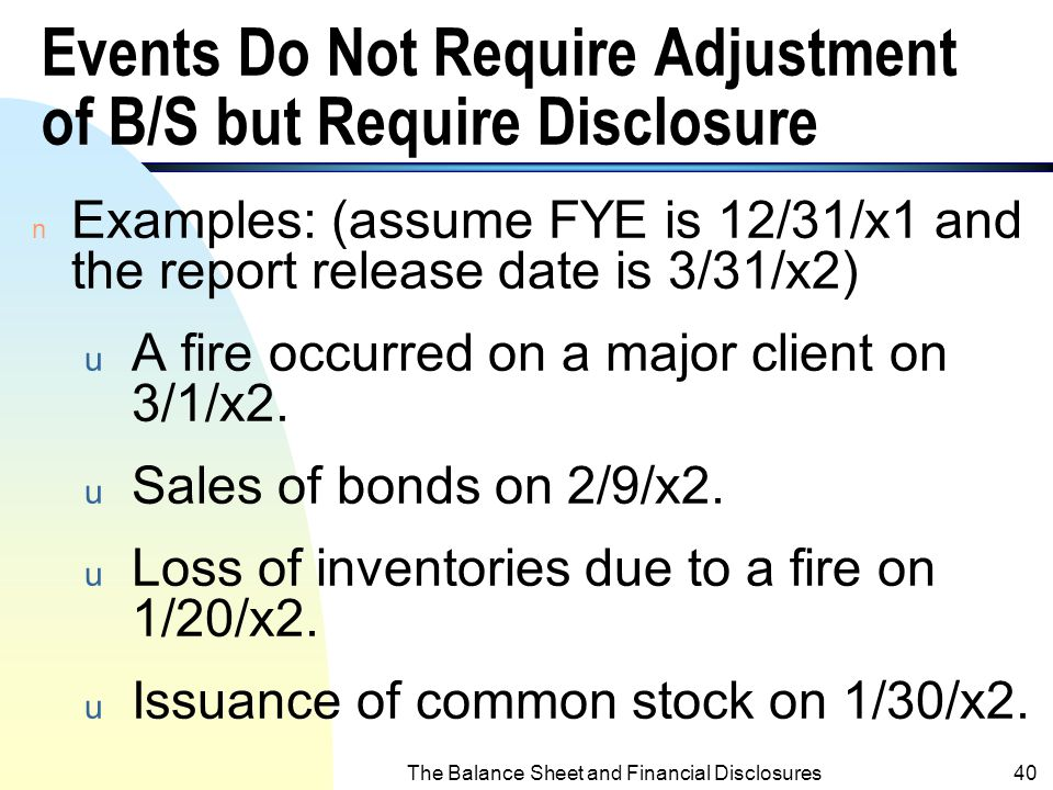 The Balance Sheet and Financial Disclosures39 Events Require Adjustment of B/S n Events with evidence indicates that conditions existed at or prior to