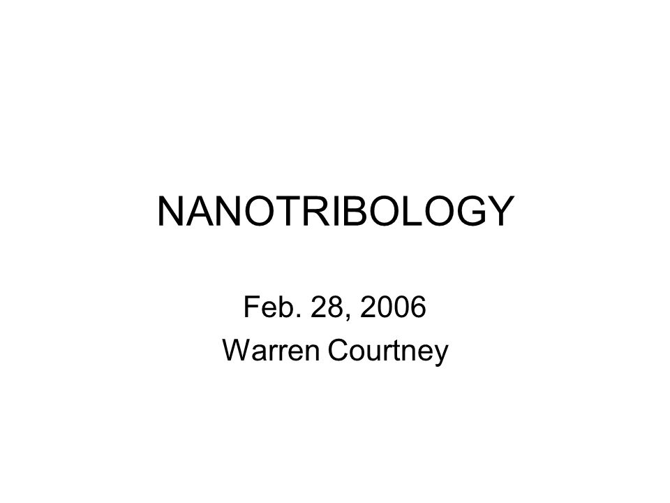 NANOTRIBOLOGY Feb. 28, 2006 Warren Courtney