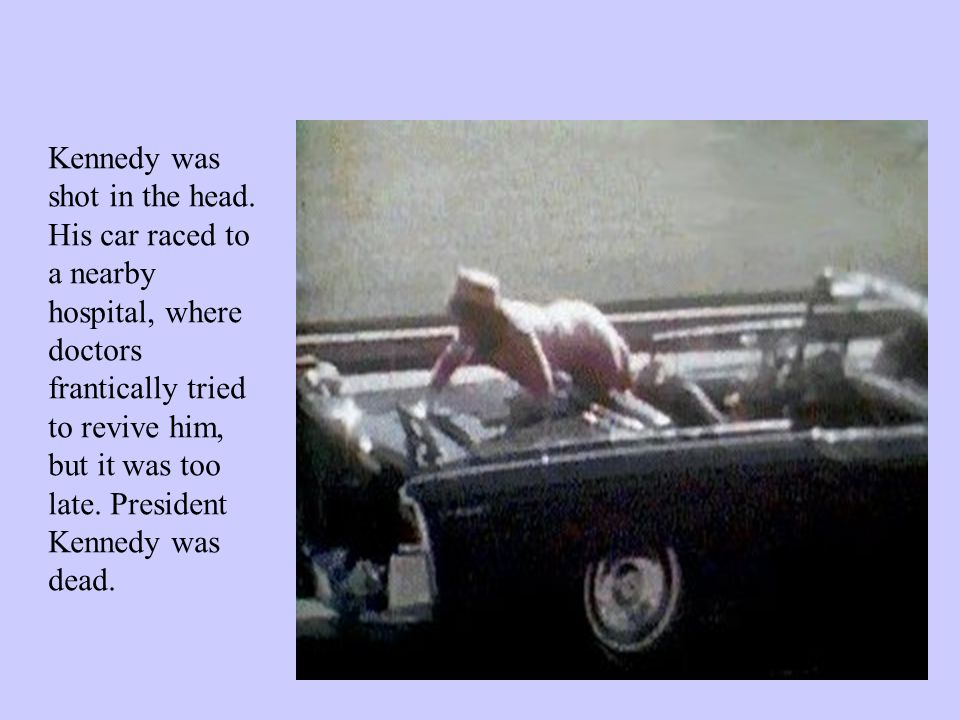 Kennedy was shot in the head.