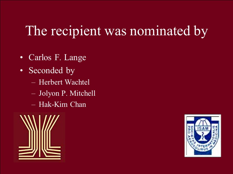 The recipient was nominated by Carlos F.Lange Seconded by –Herbert Wachtel –Jolyon P.
