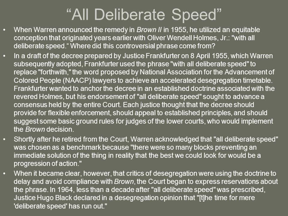 """All Deliberate Speed"" When Warren announced the remedy in Brown II in 1955, he utilized an equitable conception that originated years earlier with Ol"