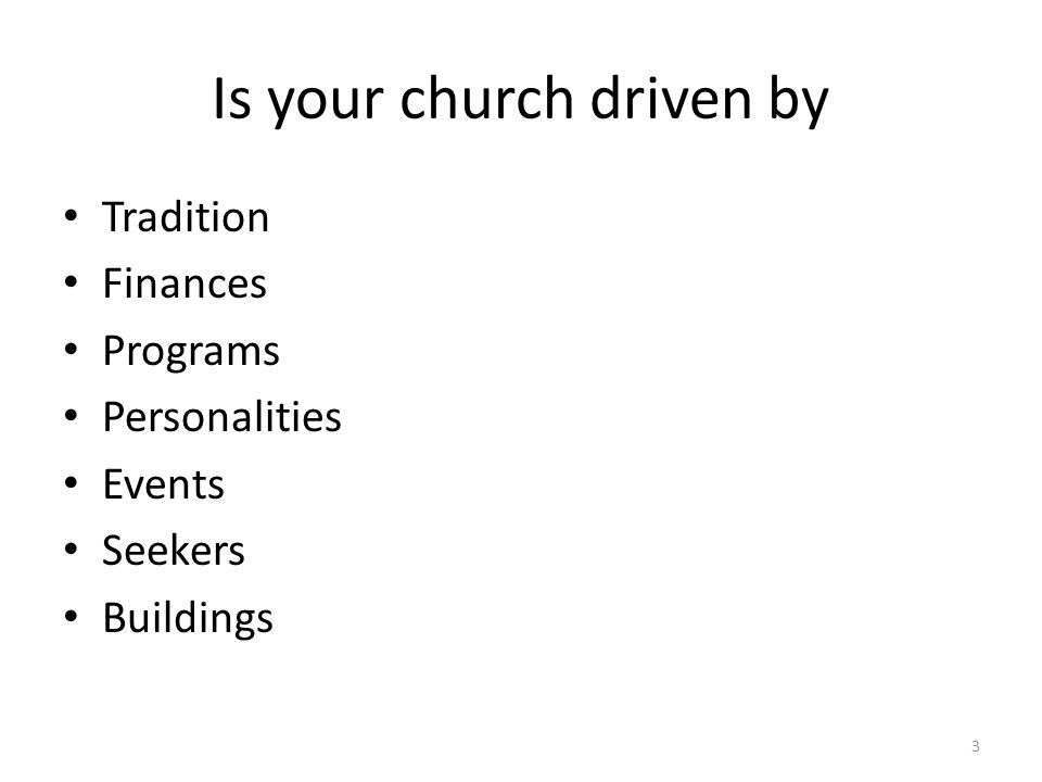 Is your church driven by Tradition Finances Programs Personalities Events Seekers Buildings 3