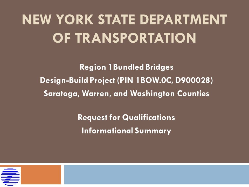 NEW YORK STATE DEPARTMENT OF TRANSPORTATION Region 1Bundled Bridges Design-Build Project (PIN 1BOW.0C, D900028) Saratoga, Warren, and Washington Counties Request for Qualifications Informational Summary