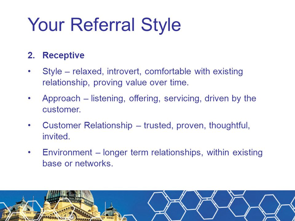 Your Referral Style 2.Receptive Style – relaxed, introvert, comfortable with existing relationship, proving value over time.