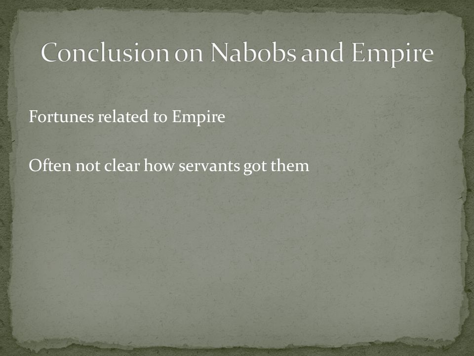 Fortunes related to Empire Often not clear how servants got them