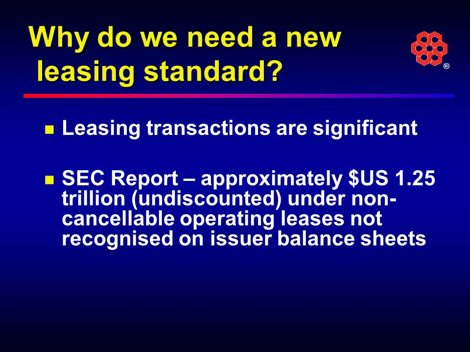 ® Why do we need a new leasing standard.