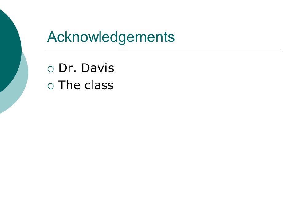 Acknowledgements  Dr. Davis  The class