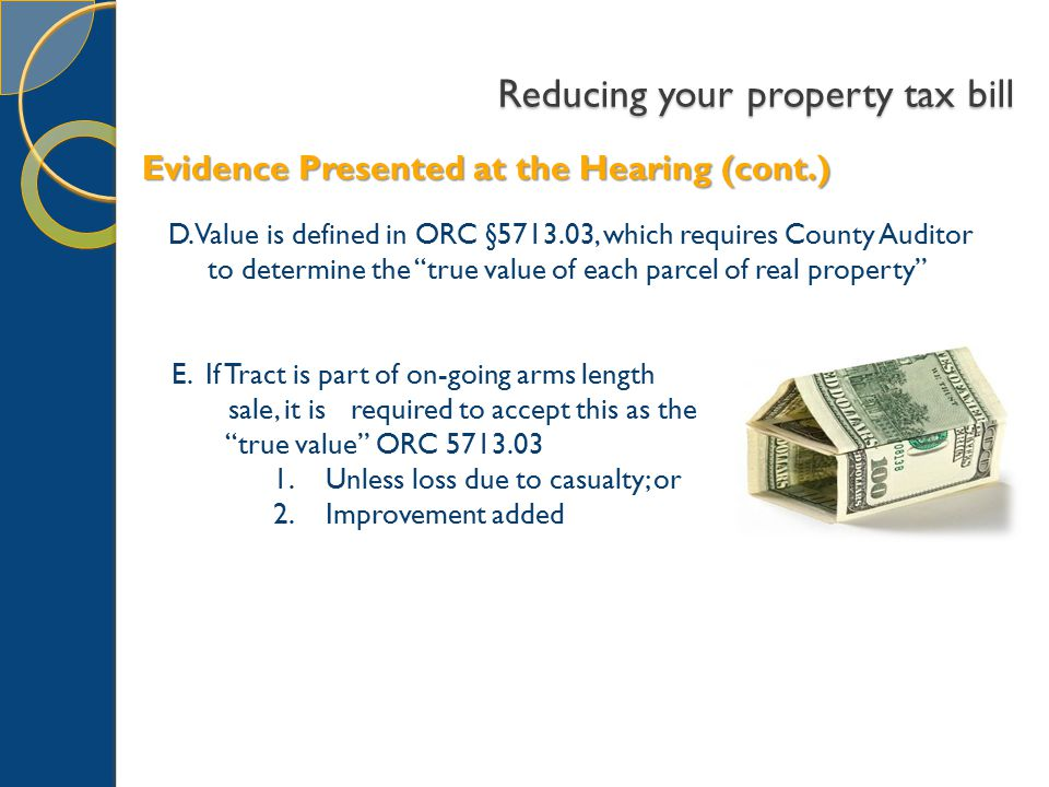 """Reducing your property tax bill D. Value is defined in ORC §5713.03, which requires County Auditor to determine the """"true value of each parcel of real"""