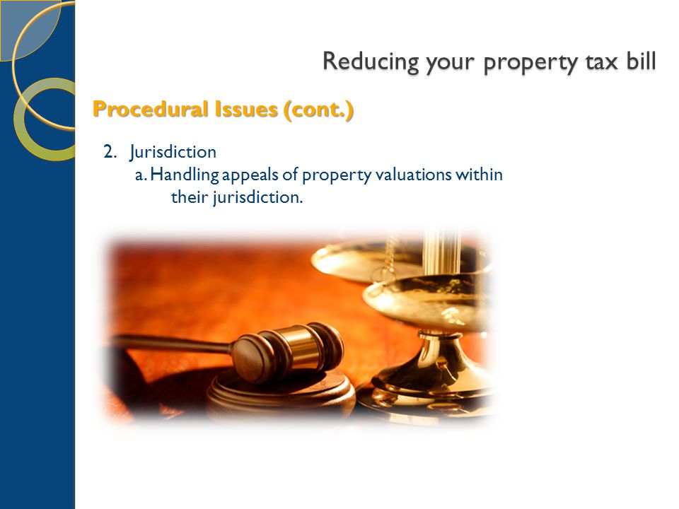 Reducing your property tax bill 2. Jurisdiction a.