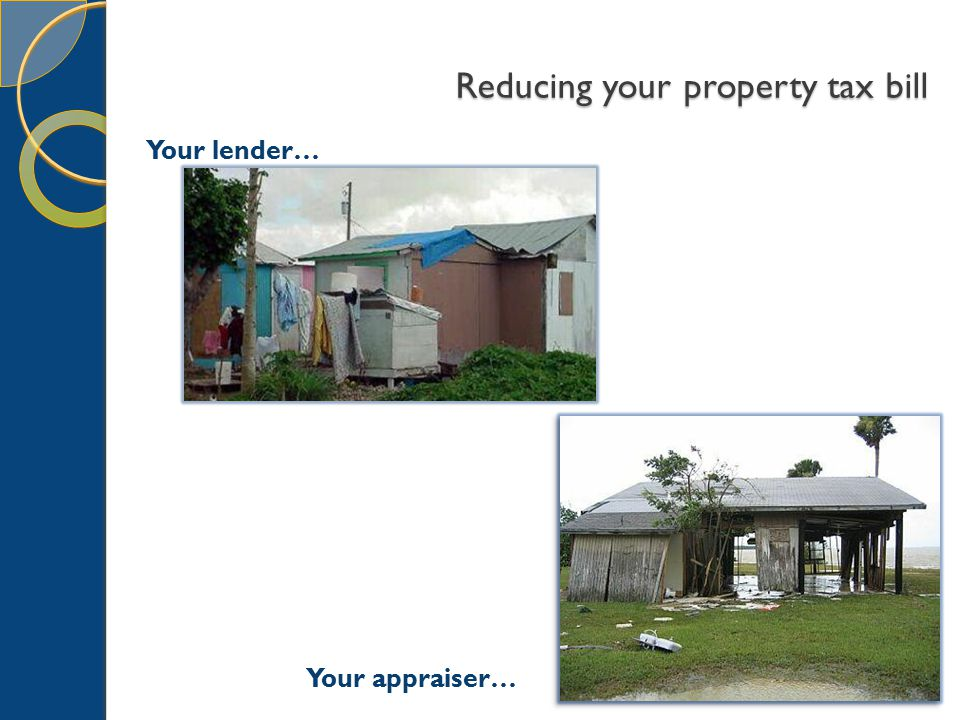 Reducing your property tax bill Your lender… Your appraiser…