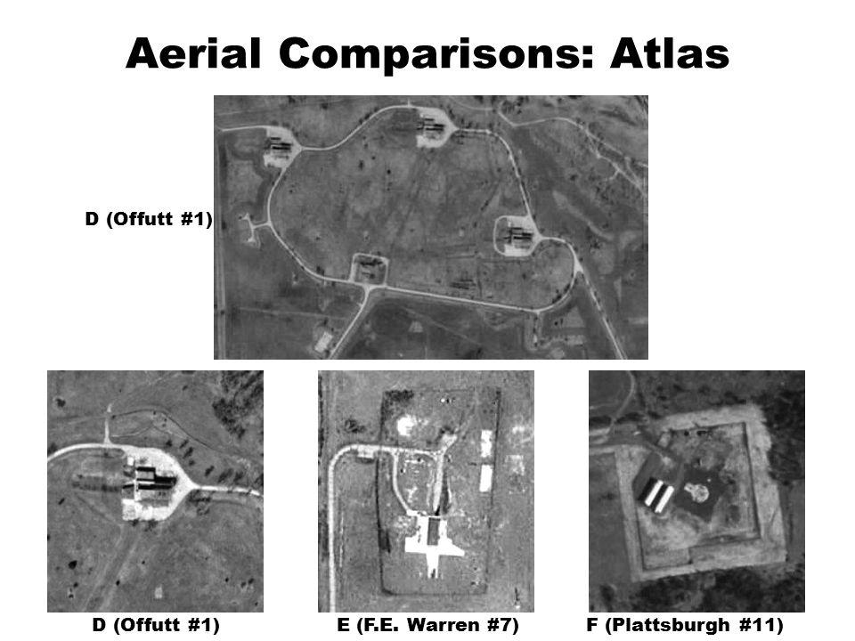 Aerial Comparisons: Atlas D (Offutt #1) E (F.E. Warren #7)F (Plattsburgh #11)D (Offutt #1)
