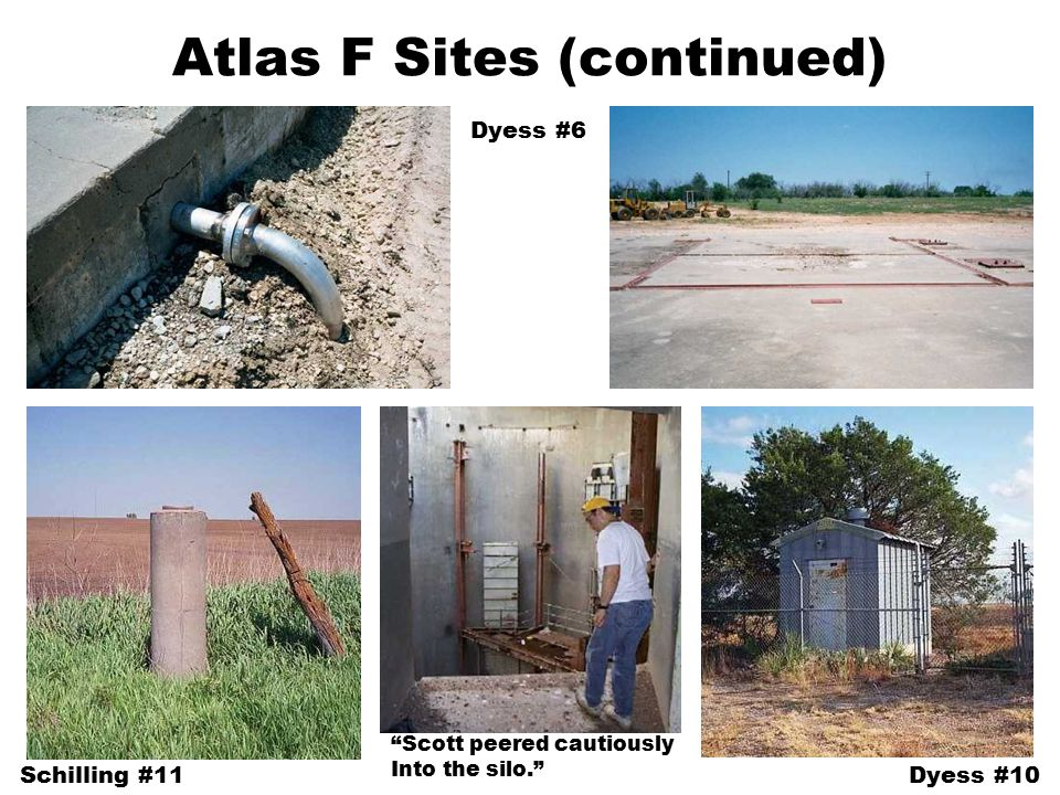Atlas F Sites (continued) Dyess #6 Schilling #11Dyess #10 Scott peered cautiously Into the silo.
