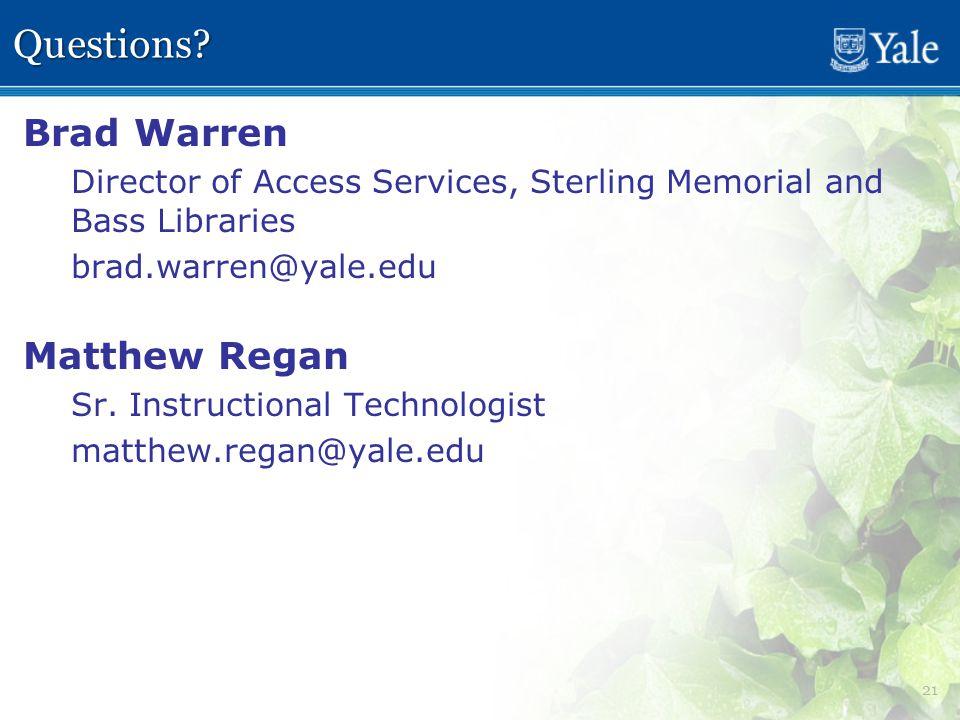 21 Questions? Brad Warren Director of Access Services, Sterling Memorial and Bass Libraries brad.warren@yale.edu Matthew Regan Sr. Instructional Techn