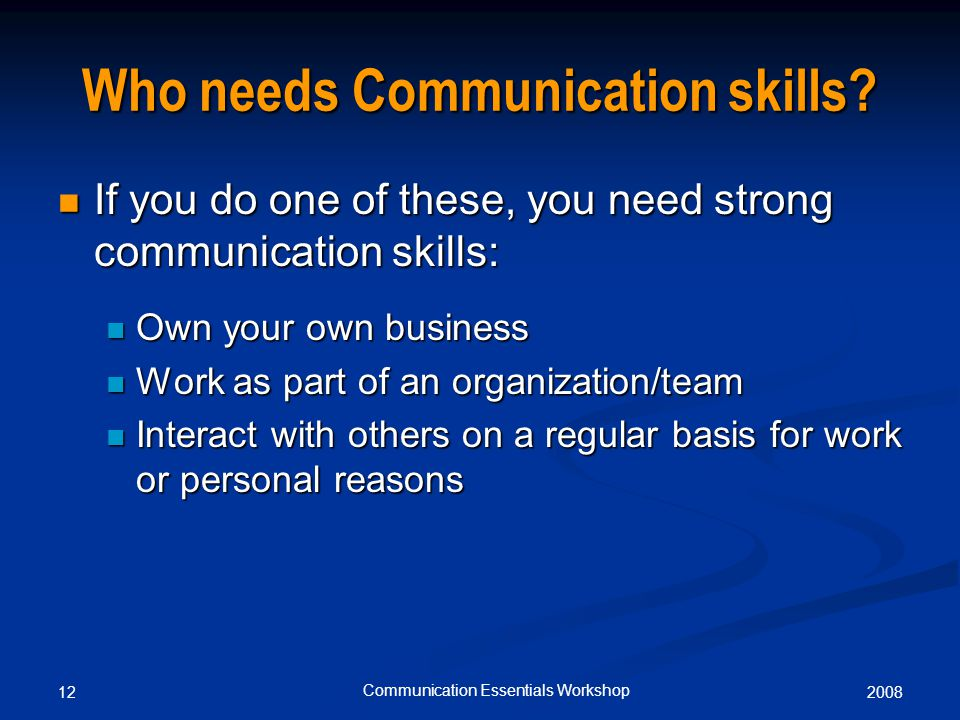 200812 Communication Essentials Workshop Who needs Communication skills.