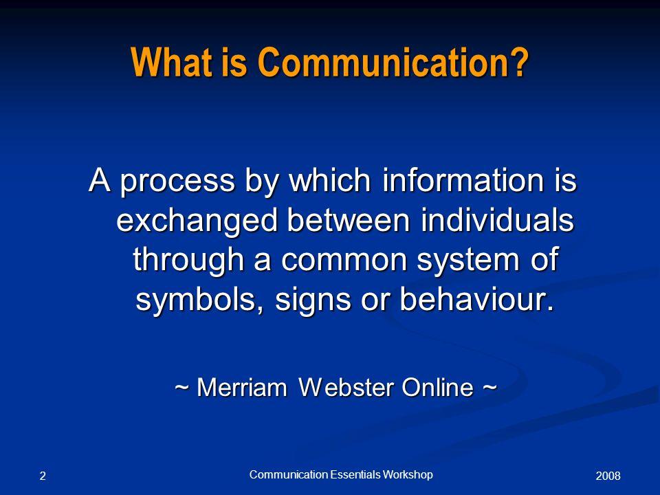20082 Communication Essentials Workshop What is Communication.