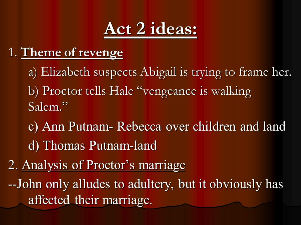 Act 2 ideas: 1. Theme of revenge a) Elizabeth suspects Abigail is trying to frame her.