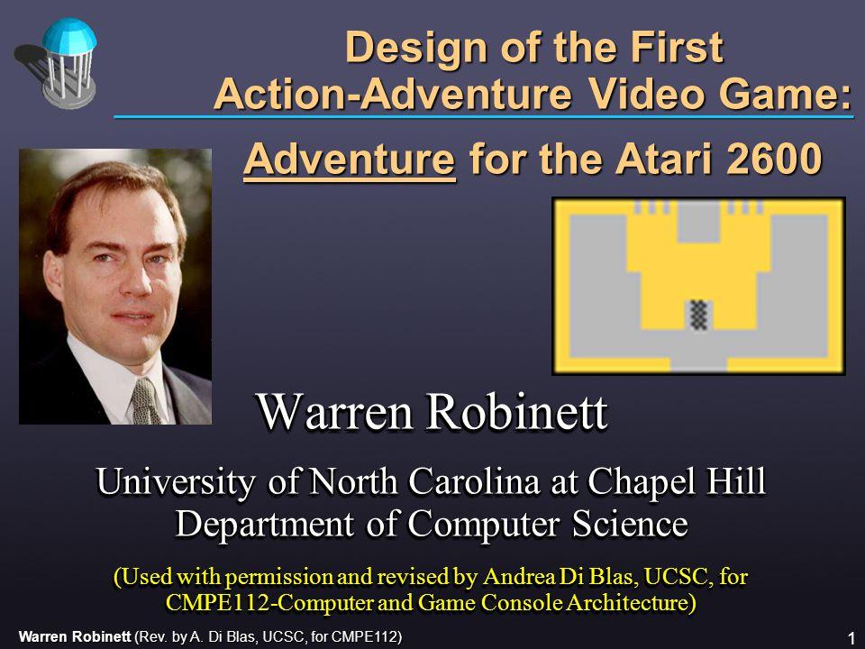 Warren Robinett (Rev. by A. Di Blas, UCSC, for CMPE112) 1 Warren Robinett University of North Carolina at Chapel Hill Department of Computer Science (
