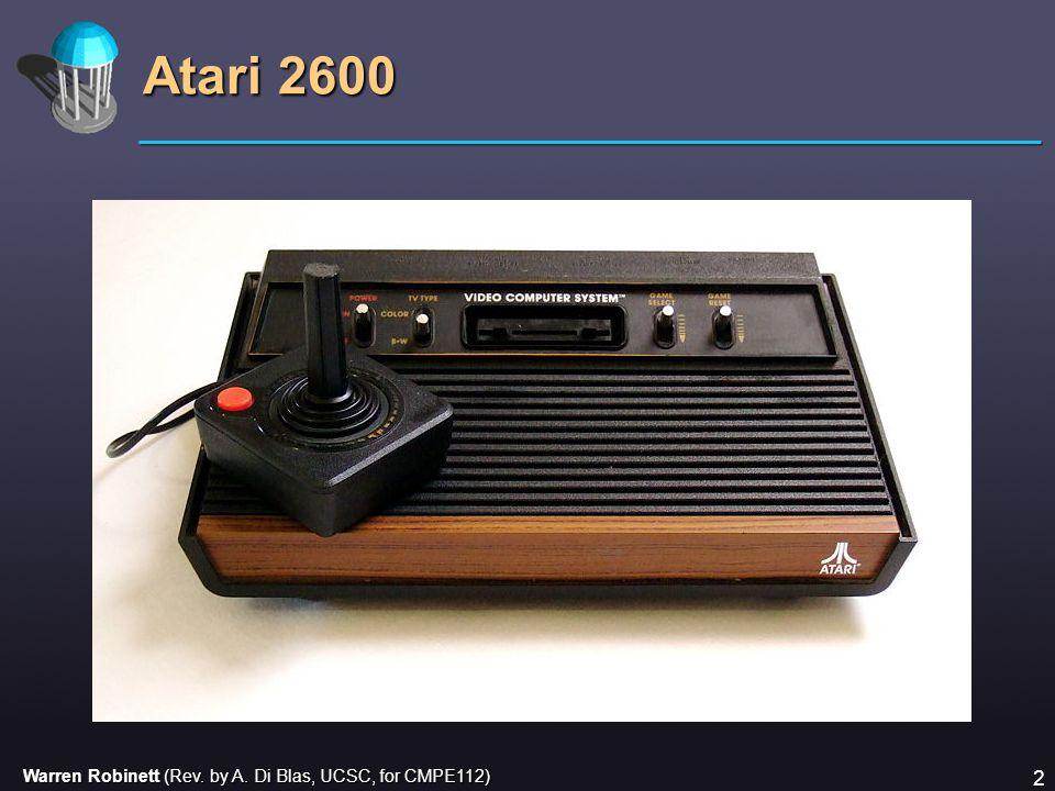 Warren Robinett (Rev. by A. Di Blas, UCSC, for CMPE112) 2 Atari 2600
