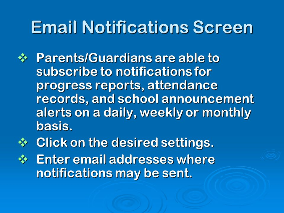 Email Notifications Screen  Parents/Guardians are able to subscribe to notifications for progress reports, attendance records, and school announcemen