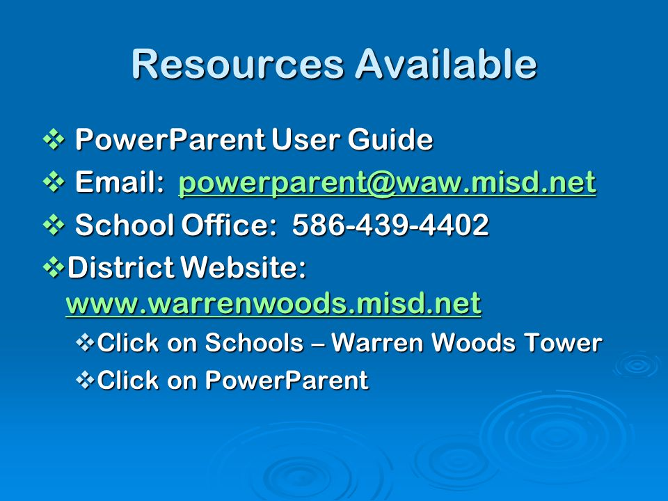 Resources Available  PowerParent User Guide  Email: powerparent@waw.misd.net powerparent@waw.misd.net  School Office: 586-439-4402  District Websi