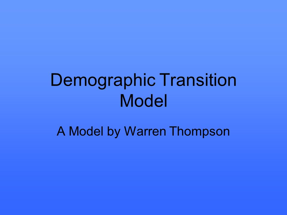 Demographic Transition Model A Model by Warren Thompson
