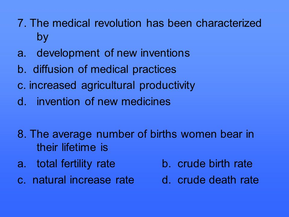7. The medical revolution has been characterized by a.development of new inventions b.