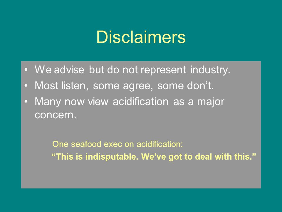 Disclaimers We advise but do not represent industry.