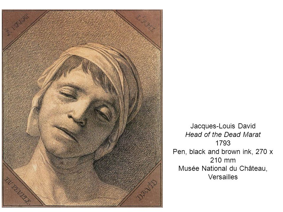 Jacques-Louis David Head of the Dead Marat 1793 Pen, black and brown ink, 270 x 210 mm Musée National du Château, Versailles