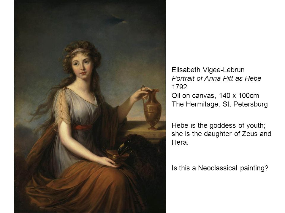 Élisabeth Vigee-Lebrun Portrait of Anna Pitt as Hebe 1792 Oil on canvas, 140 x 100cm The Hermitage, St.