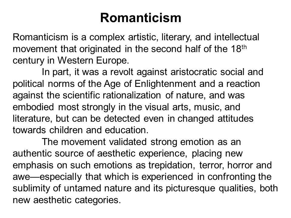 Romanticism is a complex artistic, literary, and intellectual movement that originated in the second half of the 18 th century in Western Europe.